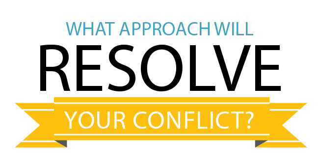 What Approach Will Resolve Your Conflict?